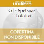 CD - SPETSNAZ - TOTALITAR cd musicale di SPETSNAZ