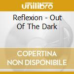 OUT OF THE DARK                           cd musicale di REFLEXION