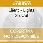 Lights go out cd musicale di Client
