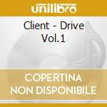 DRIVE VOL.1 cd musicale di CLIENT