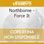 CD - NORTHBORNE - FORCE IT cd musicale di NORTHBORNE