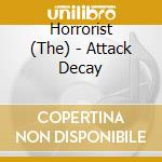 ATTACK DECAY                              cd musicale di The Horrorist