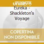 SHACKLETON'S VOYAGE                       cd musicale di EURAKA