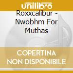 NWOBHM FOR MUTHAS                         cd musicale di ROXXCALIBUR