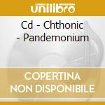 CD - CHTHONIC - PANDEMONIUM cd musicale di CHTHONIC