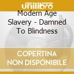 Modern Age Slavery - Damned To Blindness cd musicale di T Modern age slaved
