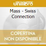 SWISS CONNECTION                          cd musicale di MASS