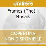 MOSAIK                                    cd musicale di FRAMES