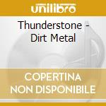 Dirt metal cd musicale di THUNDERSTONE
