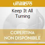 KEEP IT ALL TURNING                       cd musicale di Odyssey Mind