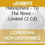TO THE NINES + 3 BONUS TRACKS cd musicale di HATESPHERE