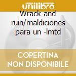 Wrack and ruin/maldiciones para un -lmtd cd musicale