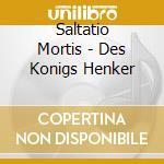 DES KONIGS HENKER                         cd musicale di Mortis Saltatio