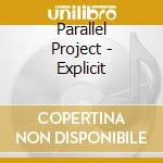 Explicit cd musicale di Project Parallel