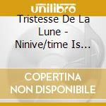 NINIVE/TIME IS MOVING                     cd musicale di TRISTESSE DE LA LUNE