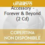 FOREVER & BEYOND                          cd musicale di ACCESSORY