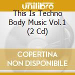 THIS IS TECHNO BODY MUSIC VOL.1           cd musicale di Artisti Vari