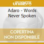 Adaro - Words Never Spoken cd musicale di ADARO