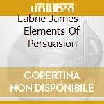 ELEMENTS OF PERSUASION cd musicale di LABRIE JAMES