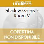 ROOM V cd musicale di SHADOW GALLERY