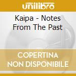 NOTES FROM THE PAST                       cd musicale di KAIPA