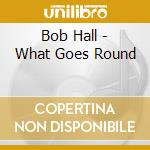 WHAT GOES ROUND cd musicale di Bob Hall