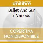 Bullet And Sur cd musicale di Artisti Vari