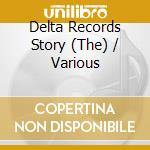 DELTA RECORDS STORY, THE cd musicale di ARTISTI VARI