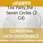 SEVEN CIRCLES                             cd musicale di TEA PARTY THE