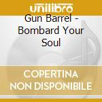 BOMBARD YOUR SOUL                         cd musicale di Barrel Gun
