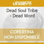 DEAD WORD, THE                            cd musicale di DEAD SOUL TRIBE