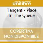 A PLACE IN THE QUEUE cd musicale di TANGENT