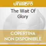 THE WAIT OF GLORY cd musicale di PROTO KAW