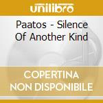 SILENCE OF ANOTHER KIND cd musicale di PAATOS