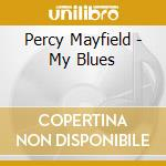 MY BLUES cd musicale di Percy Mayfield