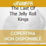 THE LAST OF THE JELLY ROLL KINGS cd musicale di FROST & CARR