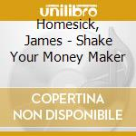 SHAKE YOUR MONEY MAKER cd musicale di James Homesick