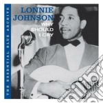 WHY SHOULD I CRY cd musicale di Lonnie Johnson