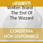 CD - WELTENBRAND - THE END OF THE WIZARD cd musicale di WELTENBRAND