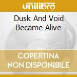 DUSK AND VOID BECAME ALIVE cd musicale di DIE VERBANNTEN KINDE