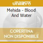 CD - MEHIDA - BLOOD AND WATER cd musicale di MEHIDA