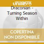 TURNING SEASON WITHIN cd musicale di DRACONIAN
