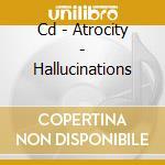 CD - ATROCITY - HALLUCINATIONS cd musicale di ATROCITY
