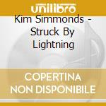 CD - SIMMONDS, KIM - STRUCK BY LIGHTNING cd musicale di Kim Simmonds