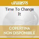 TIME TO CHANGE IT cd musicale di Odyssey Mind