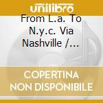 FROM L.A. TO N.Y.C. VIA NASHVILLE cd musicale di ARTISTI VARI