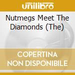 NUTMEGS MEET THE DIAMONDS, THE            cd musicale di Artisti Vari