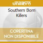 SOUTHERN BORN KILLERS cd musicale di Mojo Stuck