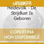 DE STRIJDLUST IS GEBOREN                  cd musicale di HEIDEVOLK