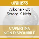 OT SERDCA K NEBU                          cd musicale di ARKONA